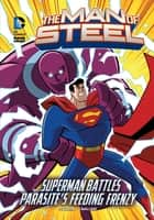 The Man of Steel: Superman Battles Parasite's Feeding Frenzy ebook by Scott Peterson, Mike Cavallaro