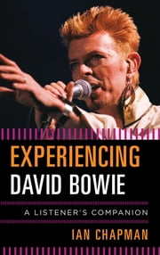 Experiencing David Bowie - A Listener's Companion ebook by Ian Chapman