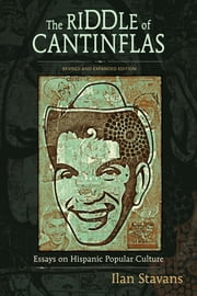 The Riddle of Cantinflas: Essays on Hispanic Popular Culture, Revised and Expanded Edition ebook by Ilan Stavans