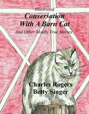 Conversation With A Barn Cat ebook by Charles Rogers, Betty Singer