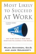 Most Likely to Succeed at Work - How to Get Ahead at Work Using Everything You Learned in High School ebook by Wilma Davidson, Jack Dougherty