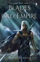 Blades of the Old Empire ebook by Anna Kashina