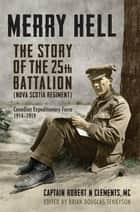Merry Hell - The Story of the 25th Battalion (Nova Scotia Regiment), Canadian Expeditionary Force 1914-1919 ebook by Brian Tennyson
