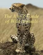 The A to Z Guide of Wild Animals ebook by Lisa Jones