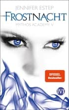 Frostnacht - Mythos Academy 5 ebook by Jennifer Estep, Vanessa Lamatsch