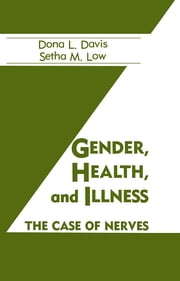 Gender, Health And Illness - The Case Of Nerves ebook by Dona L. Davis,Setha M. Low