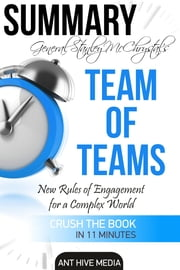 General Stanley McChrystal's Team of Teams: New Rules of Engagement for a Complex World Summary ebook by Ant Hive Media