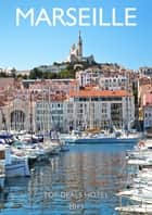 Marseille Travel Guide ebook by Top Deals Hotel