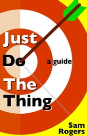 Just Do The Thing: A Guide ebook by Sam Rogers