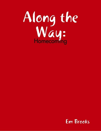 Along the Way: Homecoming ebook by Em Brooks