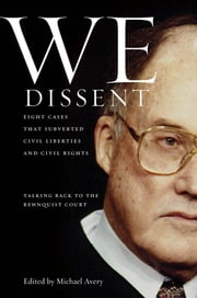 We Dissent - Talking Back to the Rehnquist Court, Eight Cases That Subverted Civil Liberties and Civil Rights ebook by
