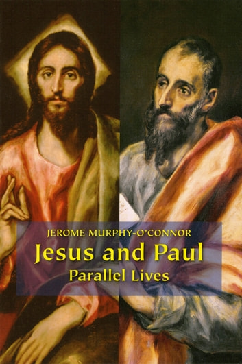 Jesus and Paul - Parallel Lives ebook by Jerome Murphy-O'Connor OP