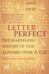 Letter Perfect - The Marvelous History of Our Alphabet From A to Z ebook by David Sacks