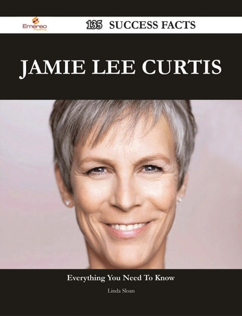 Jamie Lee Curtis 135 Success Facts - Everything you need to know about Jamie Lee Curtis ebook by Linda Sloan