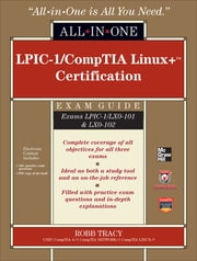 LPIC-1/CompTIA Linux+ Certification All-in-One Exam Guide (Exams LPIC-1/LX0-101 & LX0-102) ebook by Robb Tracy