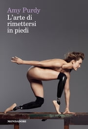 L'arte di rimettersi in piedi ebook by Amy Purdy