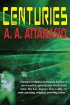 Centuries ebook by A. A. Attanasio