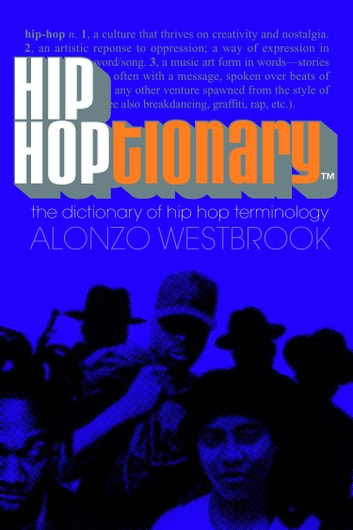 Hip Hoptionary TM - The Dictionary of Hip Hop Terminology ebook by Alonzo Westbrook