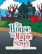 The House on Maple Street ebook by Terry W. Drake, Cecil Gocotano