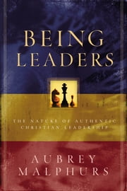 Being Leaders - The Nature of Authentic Christian Leadership ebook by Aubrey Malphurs