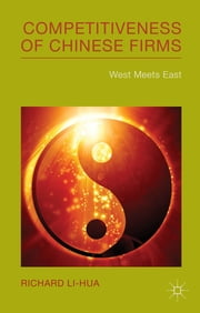 Competitiveness of Chinese Firms - West Meets East ebook by Dr Richard Li-Hua