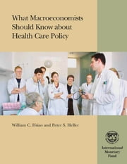 What Macroeconomists Should Know about Health Care Policy ebook by Peter Mr. Heller,William Mr. Hsiao
