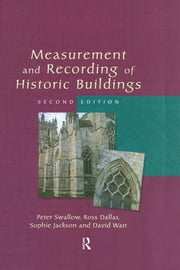 Measurement and Recording of Historic Buildings ebook by Peter Swallow,Sophie Jackson,Jonathan Godfrey,Ross Dallas,Andrew Westman,David Watt