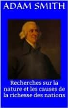 Recherches sur la nature et les causes de la richesse des nations ebook by Adam Smith, Germain Garnier