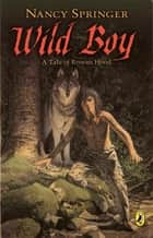 Wild Boy - A Tale of Rowan Hood ebook by Nancy Springer