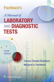 Fischbach's A Manual of Laboratory and Diagnostic Tests ebook by Margaret Fischbach, Frances Fischbach