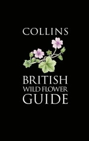 Collins British Wild Flower Guide (Collins Pocket Guide) ebook by David Streeter,Christina Hart-Davies,Audrey Hardcastle,Felicity Cole,Lizzie Harper