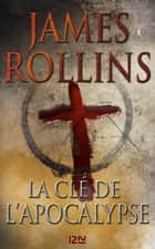 La Clé de l'Apocalypse ebook by James ROLLINS,Leslie BOITELLE - TESSIER