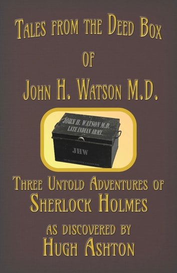 Tales from the Deed Box of John H. Watson M.D. eBook by Hugh Ashton