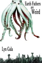 Earth Fathers Are Weird - Earth Fathers ebook by Lyn Gala