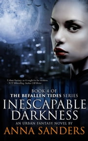 Inescapable Darkness (An Urban Fantasy Novel) - Befallen Tides, #4 ebook by Anna Sanders