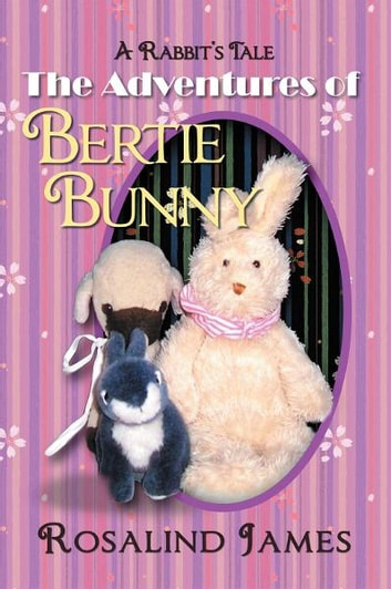 The Adventures of Bertie Bunny - A Rabbit's Tale ebook by Rosalind James