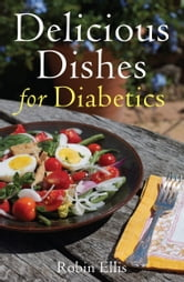 Delicious Dishes for Diabetics - A Mediterranean Way of Eating ebook by Robin Ellis