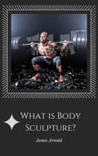 What is Body Sculpture ebook by James Arnold