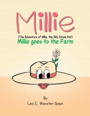 Millie: Millie goes to the Farm - The Adventure of Millie the Silly Straw Hat ebook by Lois E. Wooster Gopin