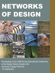 Networks of Design: Proceedings of the 2008 Annual International Conference of the Design History Society (UK) University College Falmouth ebook by Hackney, Fiona