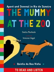 The mummy at the zoo - Aporé and Juvenal in Rio de Janeiro ebook by Emilia Machado,Vinicius Vogel,Celina Carvalho