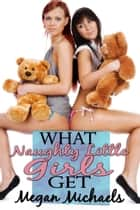 What Naughty Little Girls Get ebook by Megan Michaels