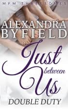 Just Between Us - Double Duty ebook by Alexandra Byfield
