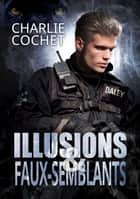 Illusions et faux-semblants ebook by Charlie Cochet, Ingrid Lecouvez