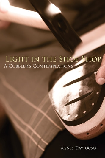 Light in the Shoe Shop - A Cobbler's Contemplations ebook by Agnes Day OCSO