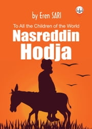 Nasreddin Hodja - All To the Child of the World ebook by Eren SARI