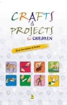 Crafts & Projects For Children ebook by Vikas Khatri