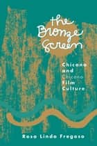 Bronze Screen - Chicana and Chicano Film Culture ebook by Rosa Linda Fregoso