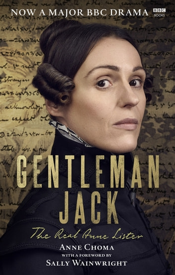 Gentleman Jack - The Real Anne Lister The Official Companion to the BBC Series ebook by Sally Wainwright,Anne Choma
