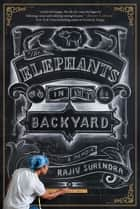 The Elephants in My Backyard ebook by Rajiv Surendra